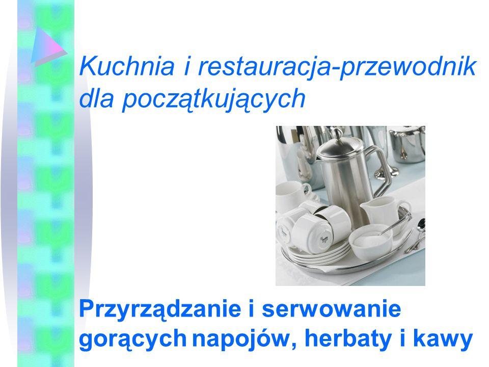 Kuchnia i restauracja-przewodnik dla początkujących Przyrządzanie i serwowanie gorących napojów, herbaty i kawy