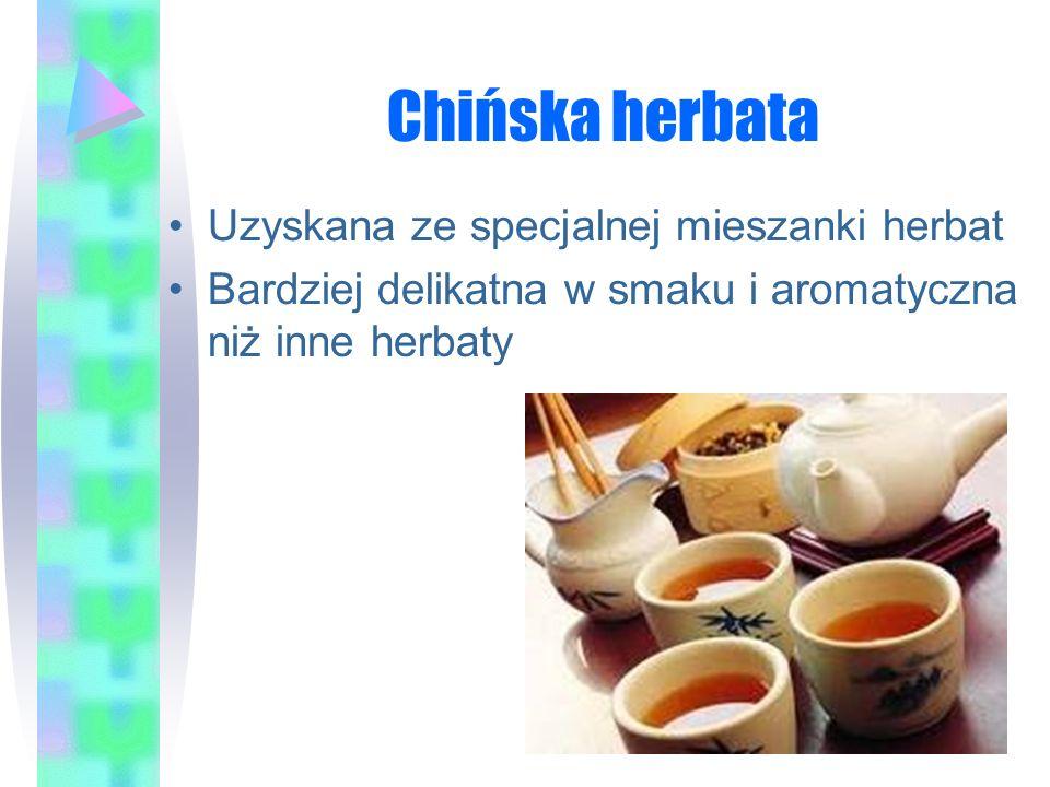 Chińska herbata Uzyskana ze specjalnej mieszanki herbat Bardziej delikatna w smaku i aromatyczna niż inne herbaty