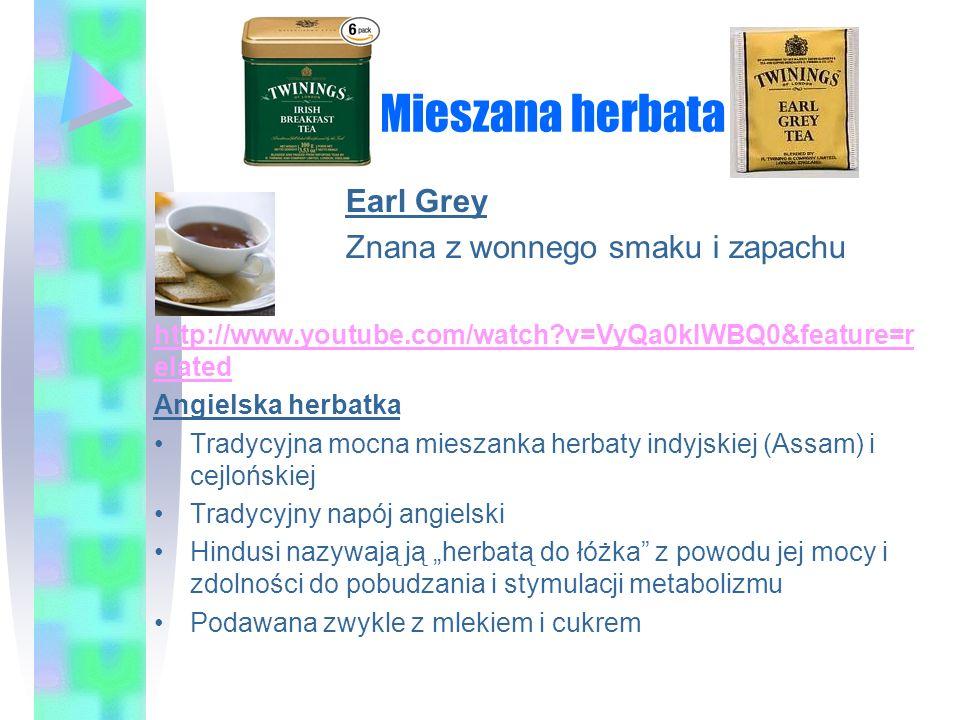Mieszana herbata Earl Grey Znana z wonnego smaku i zapachu http://www.youtube.com/watch?v=VyQa0kIWBQ0&feature=r elated Angielska herbatka Tradycyjna m