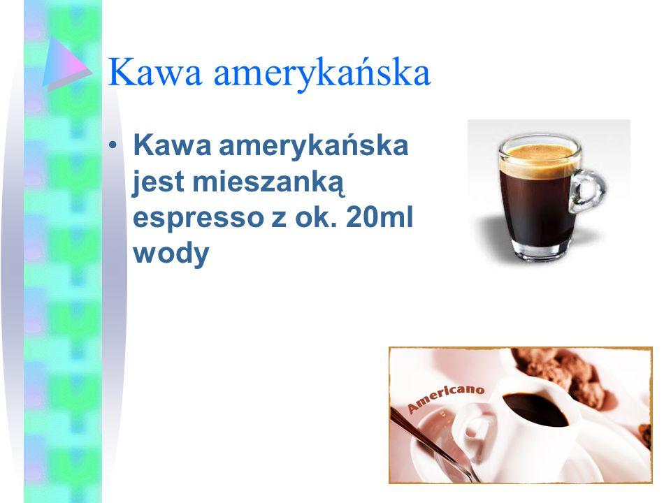 Kawa amerykańska Kawa amerykańska jest mieszanką espresso z ok. 20ml wody
