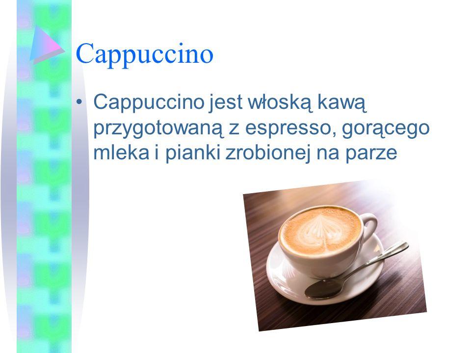 Cappuccino Cappuccino jest włoską kawą przygotowaną z espresso, gorącego mleka i pianki zrobionej na parze