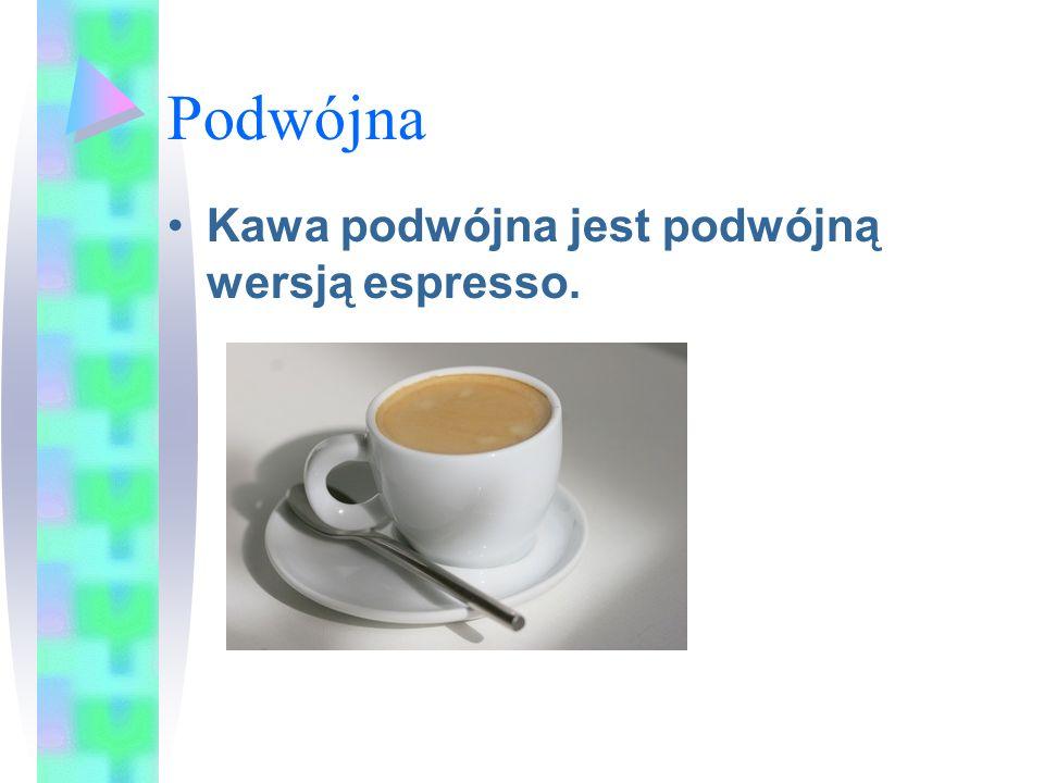 Podwójna Kawa podwójna jest podwójną wersją espresso.