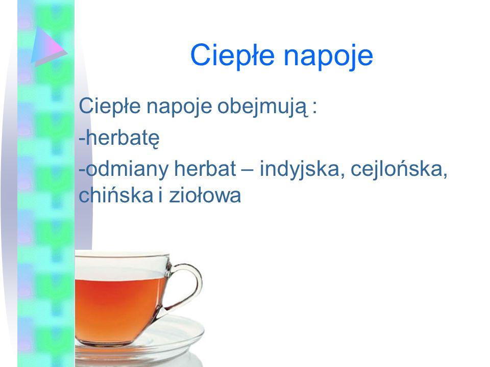 Ciepłe napoje Ciepłe napoje obejmują : -herbatę -odmiany herbat – indyjska, cejlońska, chińska i ziołowa