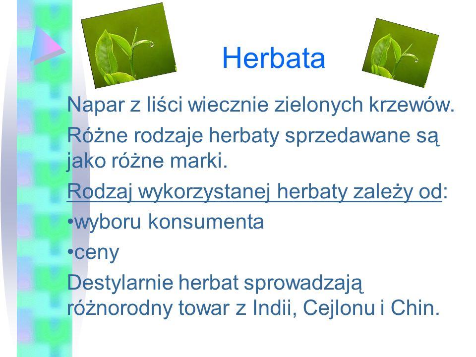 Herbata Napar z liści wiecznie zielonych krzewów. Różne rodzaje herbaty sprzedawane są jako różne marki. Rodzaj wykorzystanej herbaty zależy od: wybor