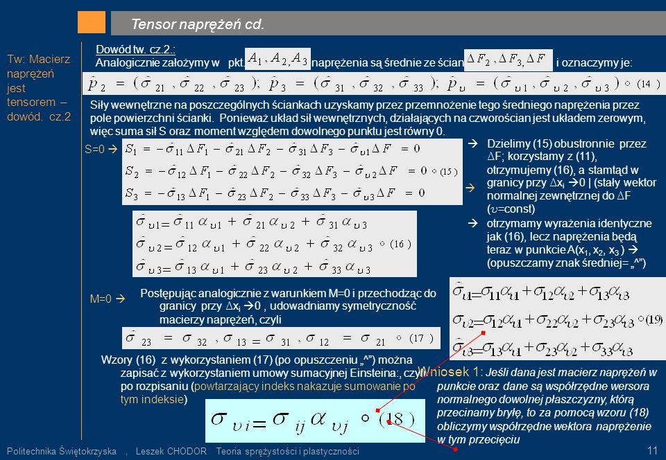 Tw: Macierz naprężeń jest tensorem – dowód. cz.2 Tensor naprężeń cd.. Dowód tw. cz.2.: Analogicznie założymy w pkt. naprężenia są średnie ze ścianek i