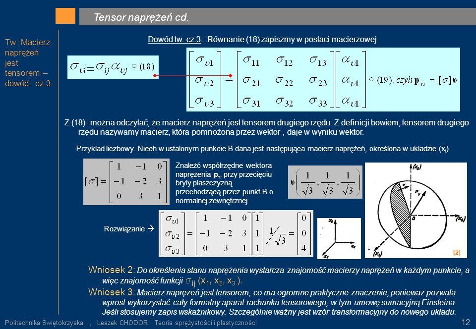 Tw: Macierz naprężeń jest tensorem – dowód. cz.3 Tensor naprężeń cd. ρ k. Dowód tw. cz.3. :Równanie (18) zapiszmy w postaci macierzowej Z (18) można o