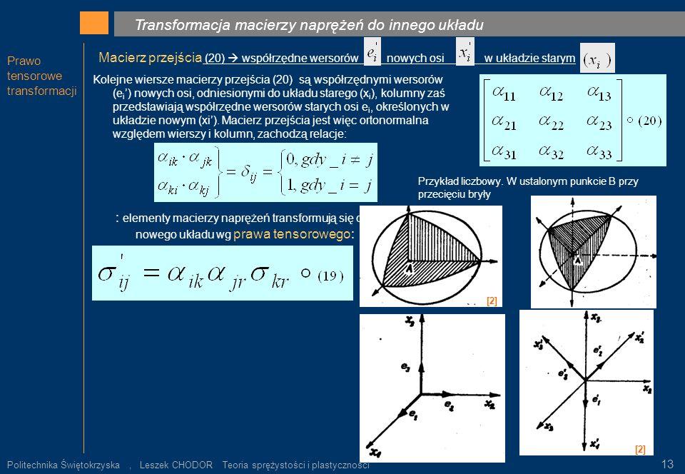 Prawo tensorowe transformacji Transformacja macierzy naprężeń do innego układu ρ = ρ k. Macierz przejścia (20) współrzędne wersorów nowych osi w układ