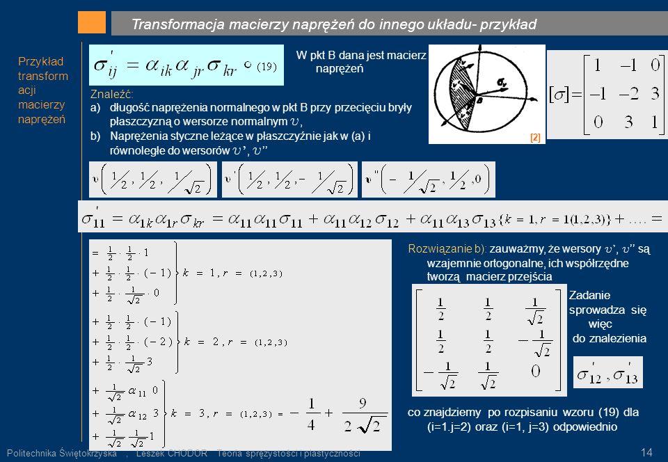 Transformacja macierzy naprężeń do innego układu- przykład ρ k. Rozwiązanie a): Szukamy W pkt B dana jest macierz naprężeń Znaleźć: a)długość naprężen