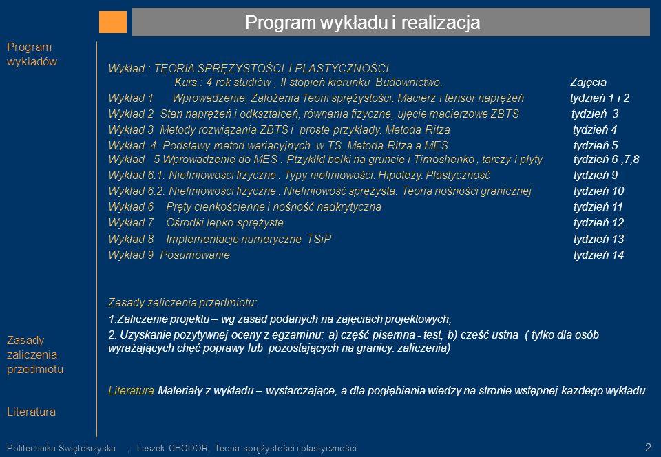 Program wykładu i realizacja Wykład : TEORIA SPRĘZYSTOŚCI I PLASTYCZNOŚCI Kurs : 4 rok studiów, II stopień kierunku Budownictwo. Zajęcia Wykład 1 Wpro