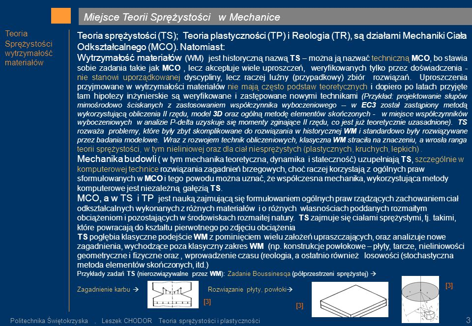 Teoria sprężystości (TS); Teoria plastyczności (TP) i Reologia (TR), są działami Mechaniki Ciała Odkształcalnego (MCO). Natomiast: Wytrzymałość materi