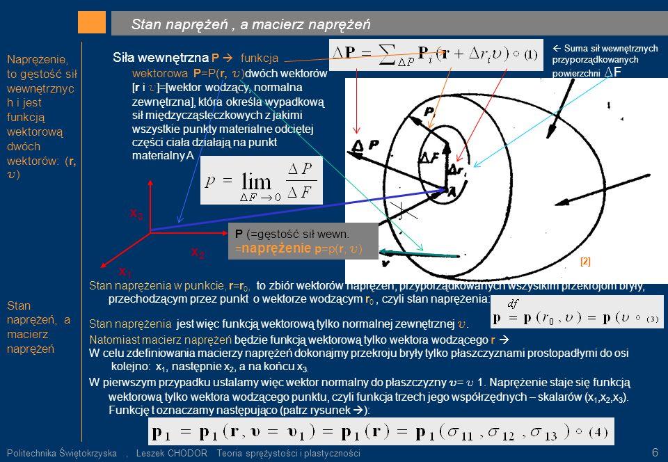Naprężenie, to gęstość sił wewnętrznyc h i jest funkcją wektorową dwóch wektorów: (r, u ) Stan naprężeń, a macierz naprężeń. x3x3 x1x1 x2x2 Suma sił w