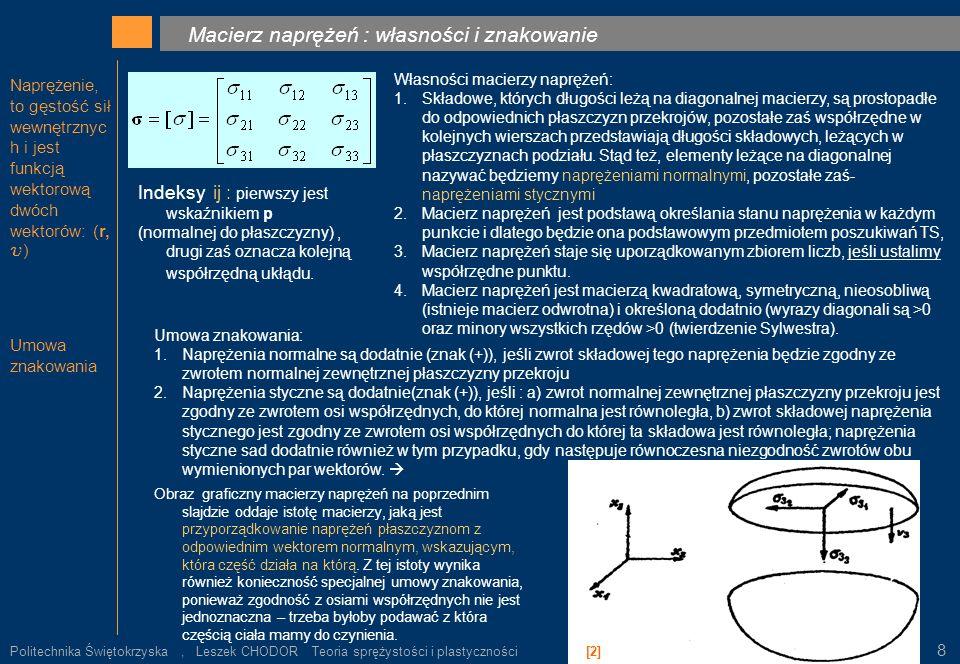 Naprężenie, to gęstość sił wewnętrznyc h i jest funkcją wektorową dwóch wektorów: (r, u ) Umowa znakowania Macierz naprężeń : własności i znakowanie =