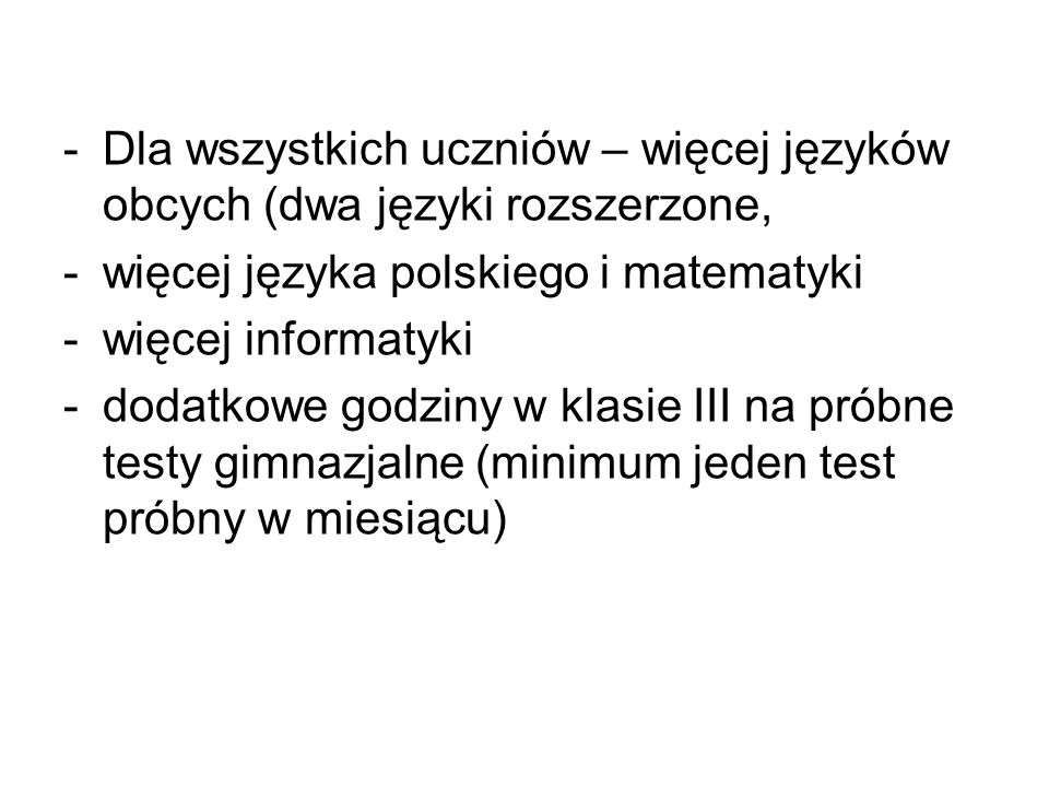 -Dla wszystkich uczniów – więcej języków obcych (dwa języki rozszerzone, -więcej języka polskiego i matematyki -więcej informatyki -dodatkowe godziny