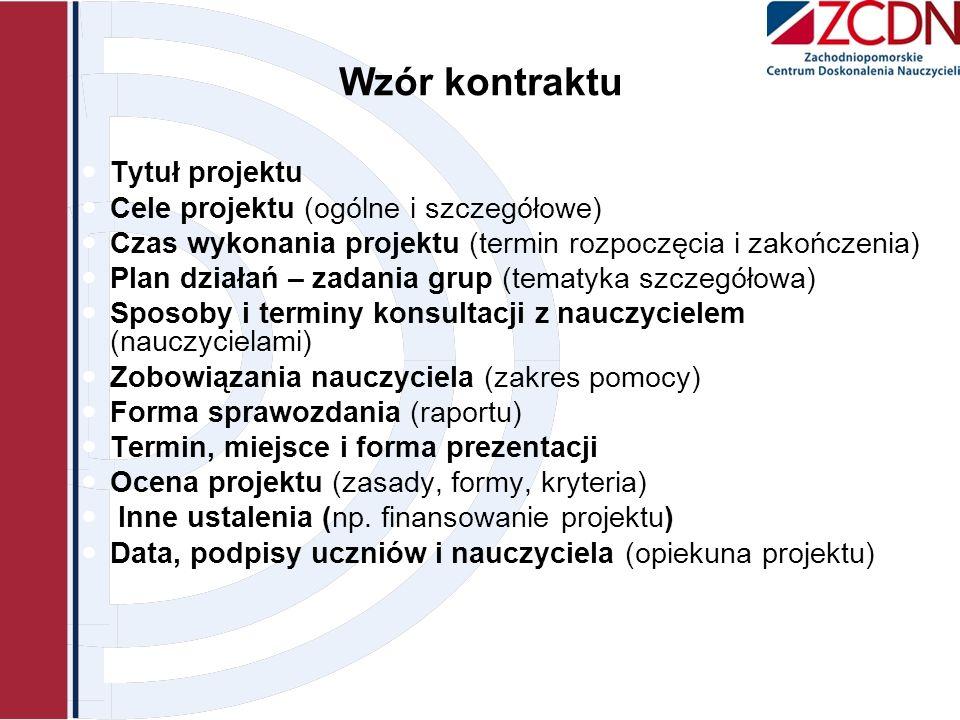 Wzór kontraktu Tytuł projektu Cele projektu (ogólne i szczegółowe) Czas wykonania projektu (termin rozpoczęcia i zakończenia) Plan działań – zadania g