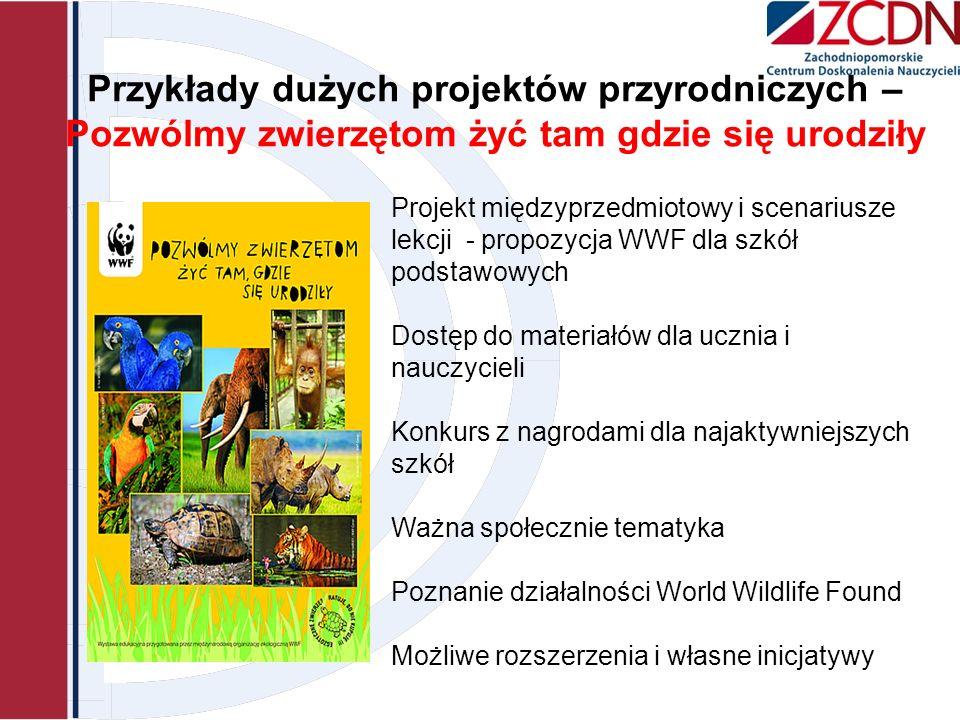 Przykłady dużych projektów przyrodniczych – Pozwólmy zwierzętom żyć tam gdzie się urodziły Projekt międzyprzedmiotowy i scenariusze lekcji - propozycj