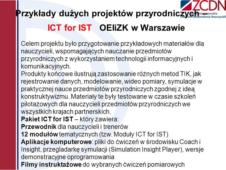 Przykłady dużych projektów przyrodniczych – ICT for IST OEIiZK w Warszawie Celem projektu było przygotowanie przykładowych materiałów dla nauczycieli,