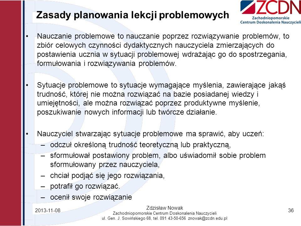 Zasady planowania lekcji problemowych Nauczanie problemowe to nauczanie poprzez rozwiązywanie problemów, to zbiór celowych czynności dydaktycznych nau