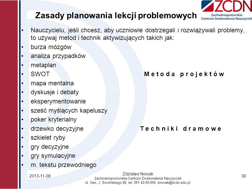 Zasady planowania lekcji problemowych Nauczycielu, jeśli chcesz, aby uczniowie dostrzegali i rozwiązywali problemy, to używaj metod i technik aktywizu