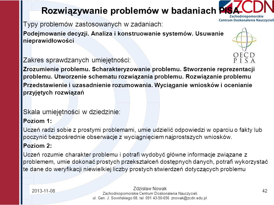 Rozwiązywanie problemów w badaniach PISA Typy problemów zastosowanych w zadaniach: Podejmowanie decyzji. Analiza i konstruowanie systemów. Usuwanie ni