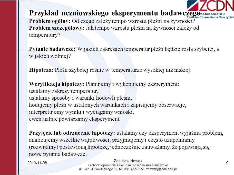 2013-11-08 Zdzisław Nowak Zachodniopomorskie Centrum Doskonalenia Nauczycieli ul. Gen. J. Sowińskiego 68, tel. 091 43-50-656 znowak@zcdn.edu.pl 9 Przy