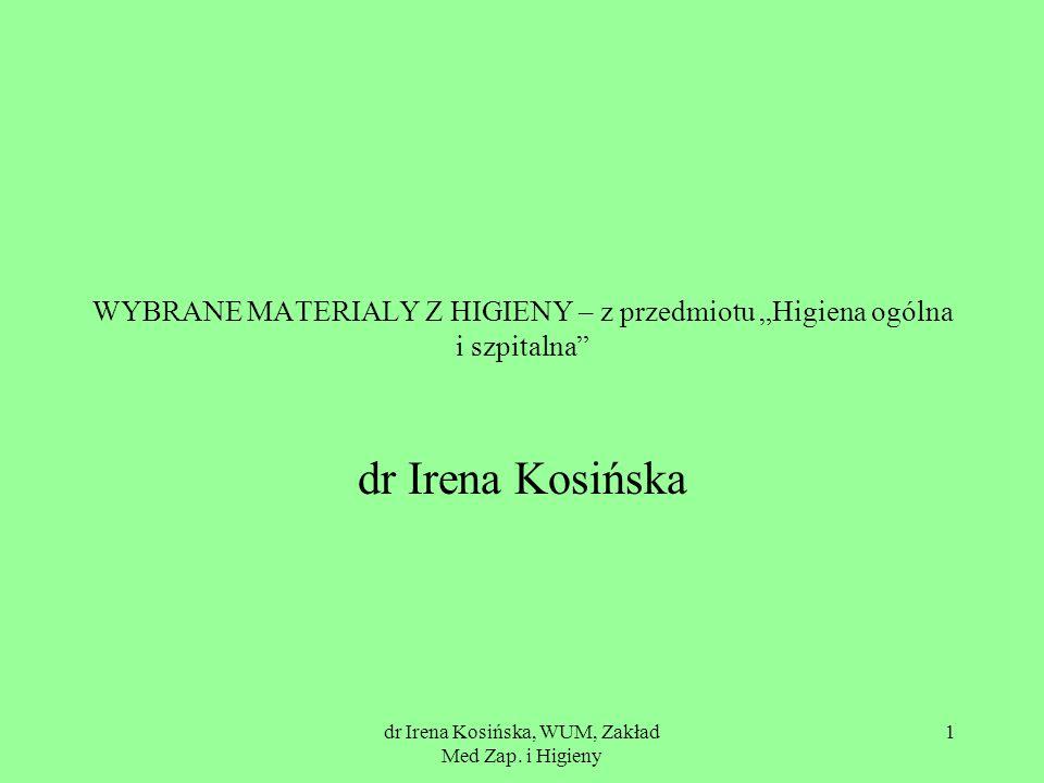 dr Irena Kosińska, WUM, Zakład Med Zap. i Higieny 1 WYBRANE MATERIALY Z HIGIENY – z przedmiotu Higiena ogólna i szpitalna dr Irena Kosińska