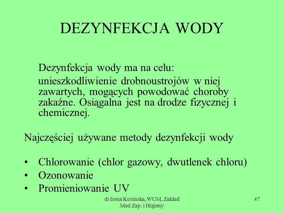 dr Irena Kosińska, WUM, Zakład Med Zap. i Higieny 47 DEZYNFEKCJA WODY Dezynfekcja wody ma na celu: unieszkodliwienie drobnoustrojów w niej zawartych,