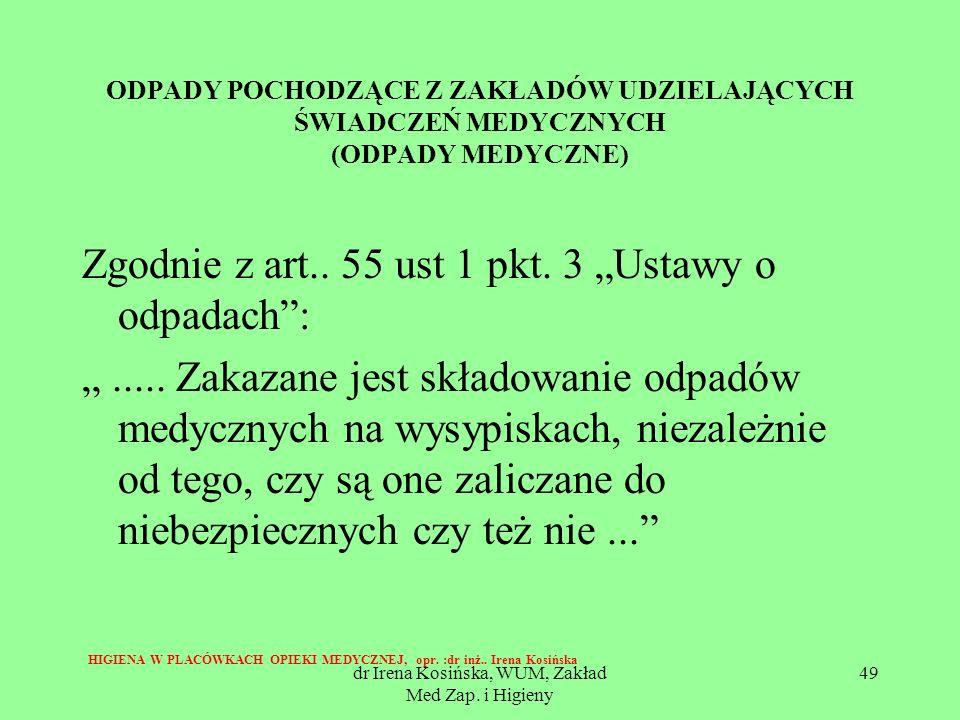 dr Irena Kosińska, WUM, Zakład Med Zap. i Higieny 49 ODPADY POCHODZĄCE Z ZAKŁADÓW UDZIELAJĄCYCH ŚWIADCZEŃ MEDYCZNYCH (ODPADY MEDYCZNE) Zgodnie z art..