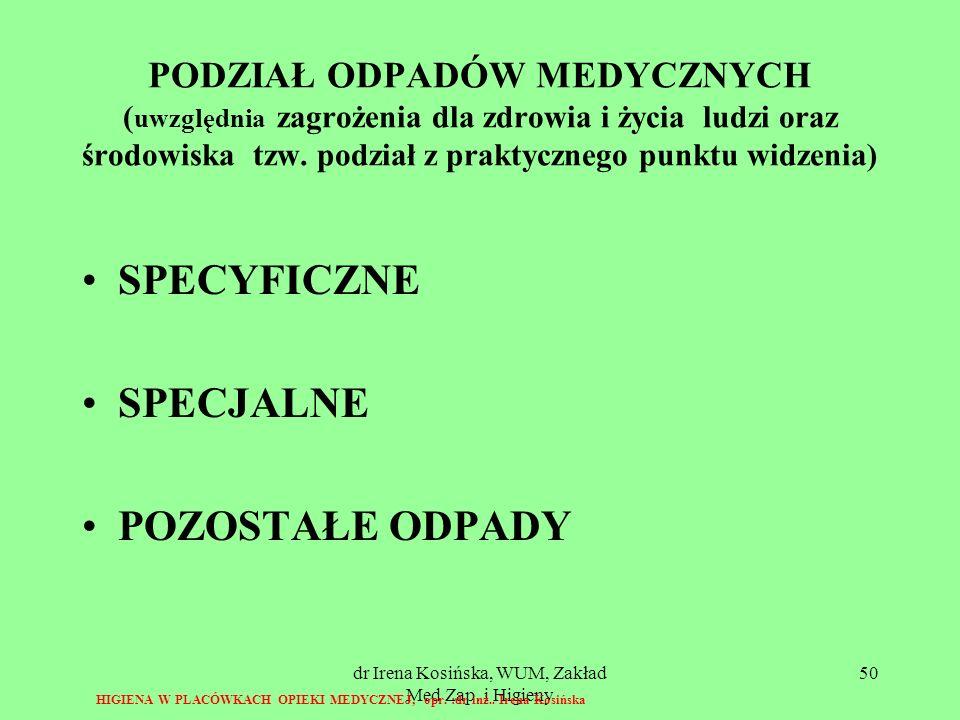 dr Irena Kosińska, WUM, Zakład Med Zap. i Higieny 50 PODZIAŁ ODPADÓW MEDYCZNYCH ( uwzględnia zagrożenia dla zdrowia i życia ludzi oraz środowiska tzw.