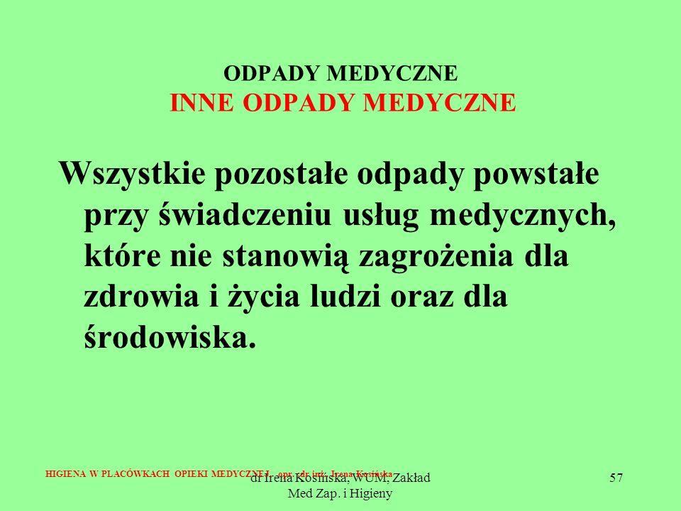 dr Irena Kosińska, WUM, Zakład Med Zap. i Higieny 57 ODPADY MEDYCZNE INNE ODPADY MEDYCZNE Wszystkie pozostałe odpady powstałe przy świadczeniu usług m