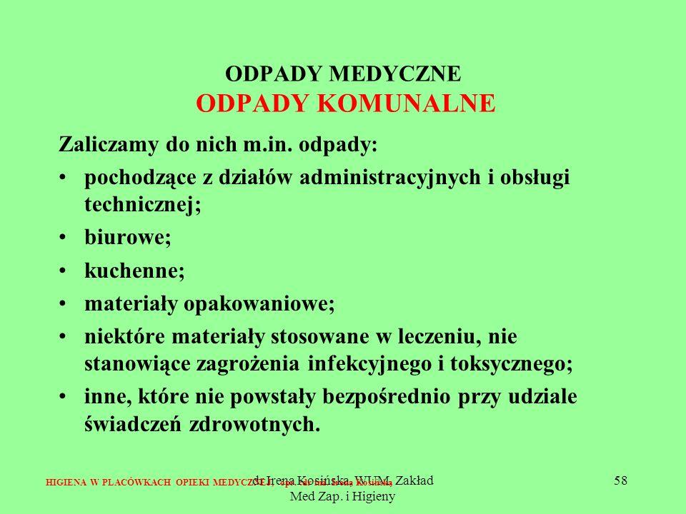 dr Irena Kosińska, WUM, Zakład Med Zap. i Higieny 58 ODPADY MEDYCZNE ODPADY KOMUNALNE Zaliczamy do nich m.in. odpady: pochodzące z działów administrac
