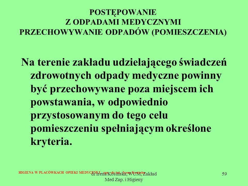 dr Irena Kosińska, WUM, Zakład Med Zap. i Higieny 59 POSTĘPOWANIE Z ODPADAMI MEDYCZNYMI PRZECHOWYWANIE ODPADÓW (POMIESZCZENIA) Na terenie zakładu udzi
