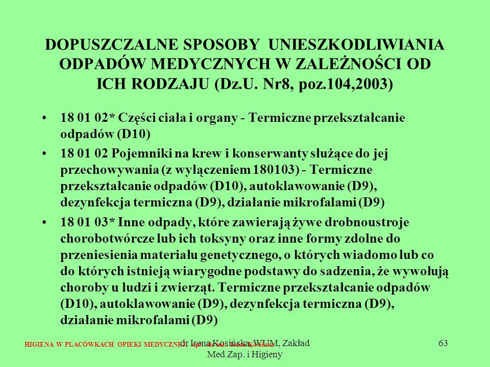 dr Irena Kosińska, WUM, Zakład Med Zap. i Higieny 63 DOPUSZCZALNE SPOSOBY UNIESZKODLIWIANIA ODPADÓW MEDYCZNYCH W ZALEŻNOŚCI OD ICH RODZAJU (Dz.U. Nr8,