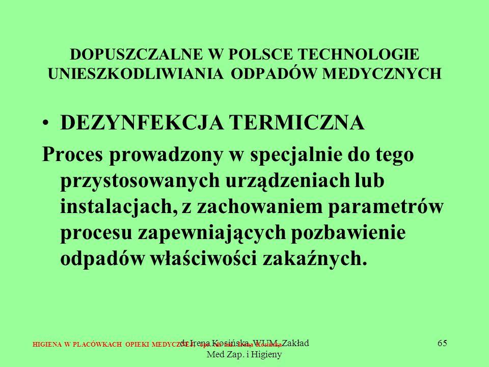 dr Irena Kosińska, WUM, Zakład Med Zap. i Higieny 65 DOPUSZCZALNE W POLSCE TECHNOLOGIE UNIESZKODLIWIANIA ODPADÓW MEDYCZNYCH DEZYNFEKCJA TERMICZNA Proc