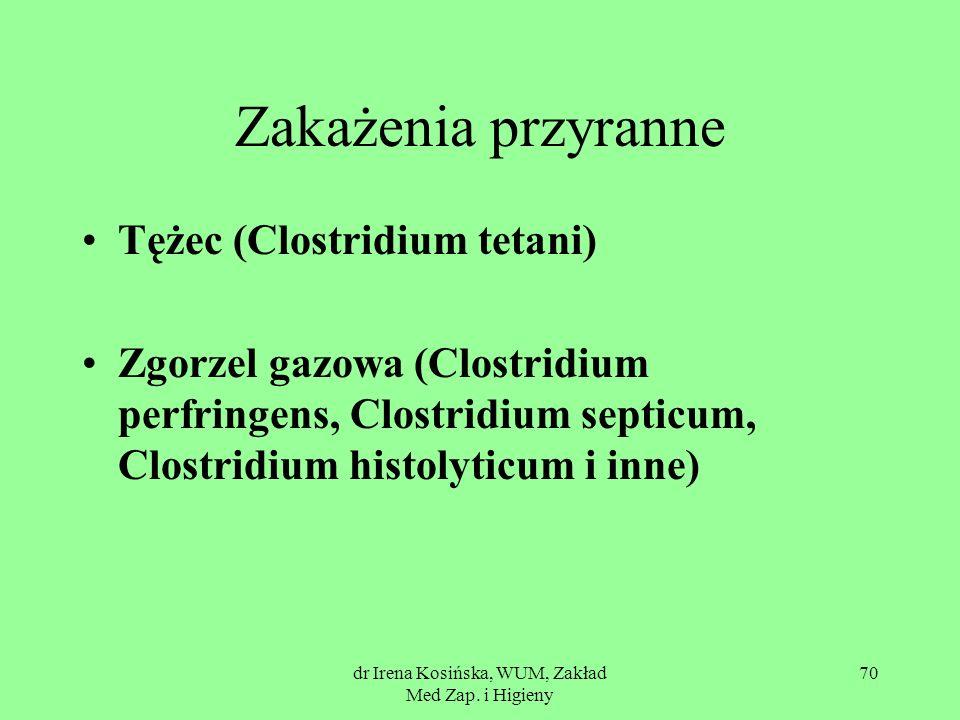 dr Irena Kosińska, WUM, Zakład Med Zap. i Higieny 70 Zakażenia przyranne Tężec (Clostridium tetani) Zgorzel gazowa (Clostridium perfringens, Clostridi