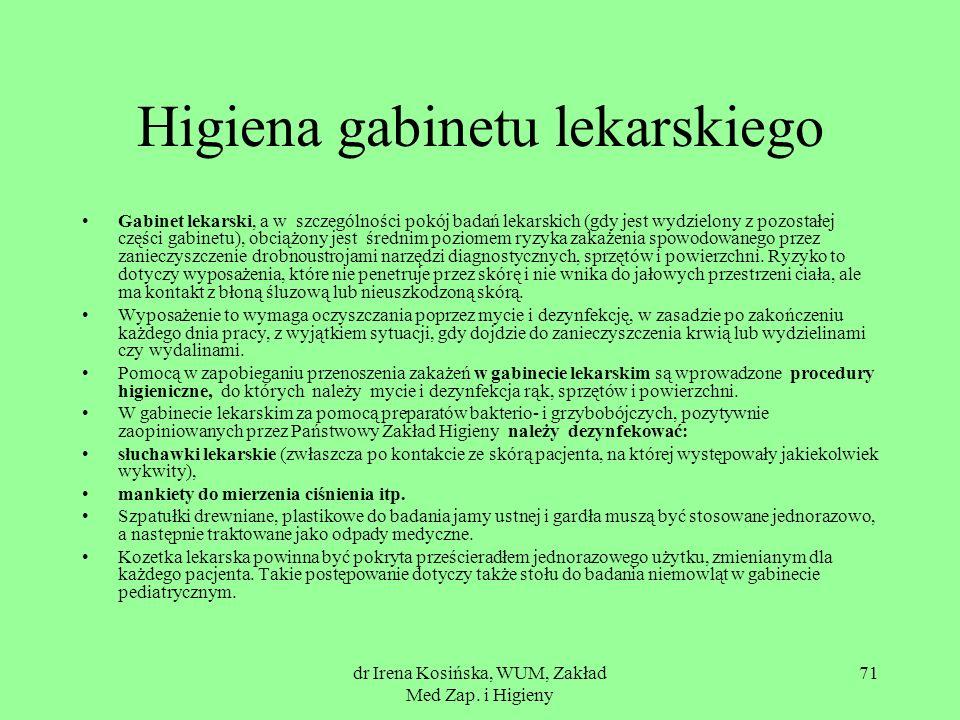 dr Irena Kosińska, WUM, Zakład Med Zap. i Higieny 71 Higiena gabinetu lekarskiego Gabinet lekarski, a w szczególności pokój badań lekarskich (gdy jest
