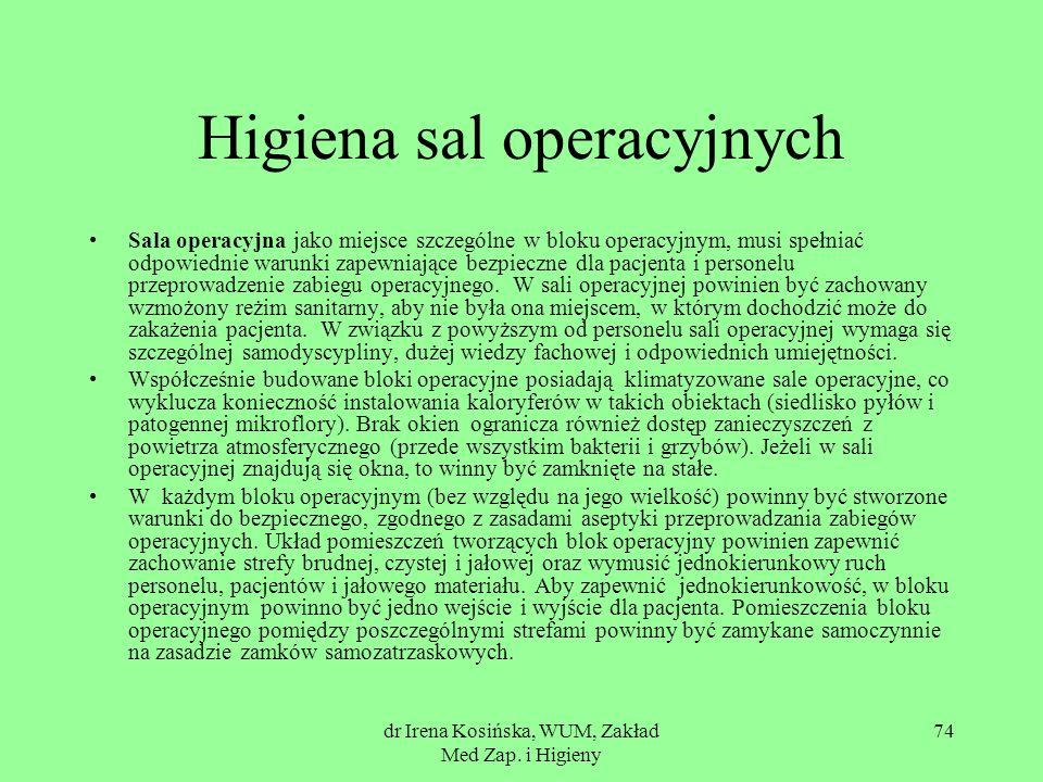 dr Irena Kosińska, WUM, Zakład Med Zap. i Higieny 74 Higiena sal operacyjnych Sala operacyjna jako miejsce szczególne w bloku operacyjnym, musi spełni