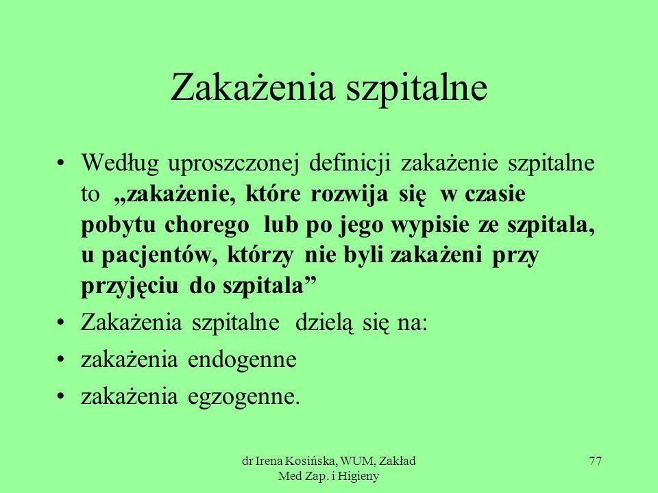 dr Irena Kosińska, WUM, Zakład Med Zap. i Higieny 77 Zakażenia szpitalne Według uproszczonej definicji zakażenie szpitalne to zakażenie, które rozwija