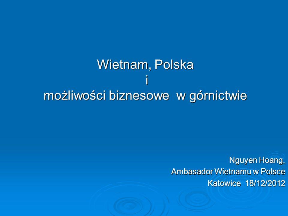 Wietnam, Polska i m ożliwości biznesowe w górnictwie Nguyen Hoang, Ambasador Wietnamu w Polsce Katowice 18/12/2012