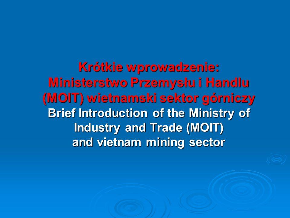 Krótkie wprowadzenie: Ministerstwo Przemysłu i Handlu (MOIT) wietnamski sektor górniczy Brief Introduction of the Ministry of Industry and Trade (MOIT
