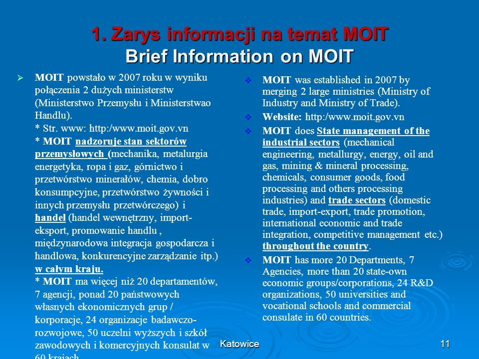 1. Zarys informacji na temat MOIT Brief Information on MOIT MOIT was established in 2007 by merging 2 large ministries (Ministry of Industry and Minis
