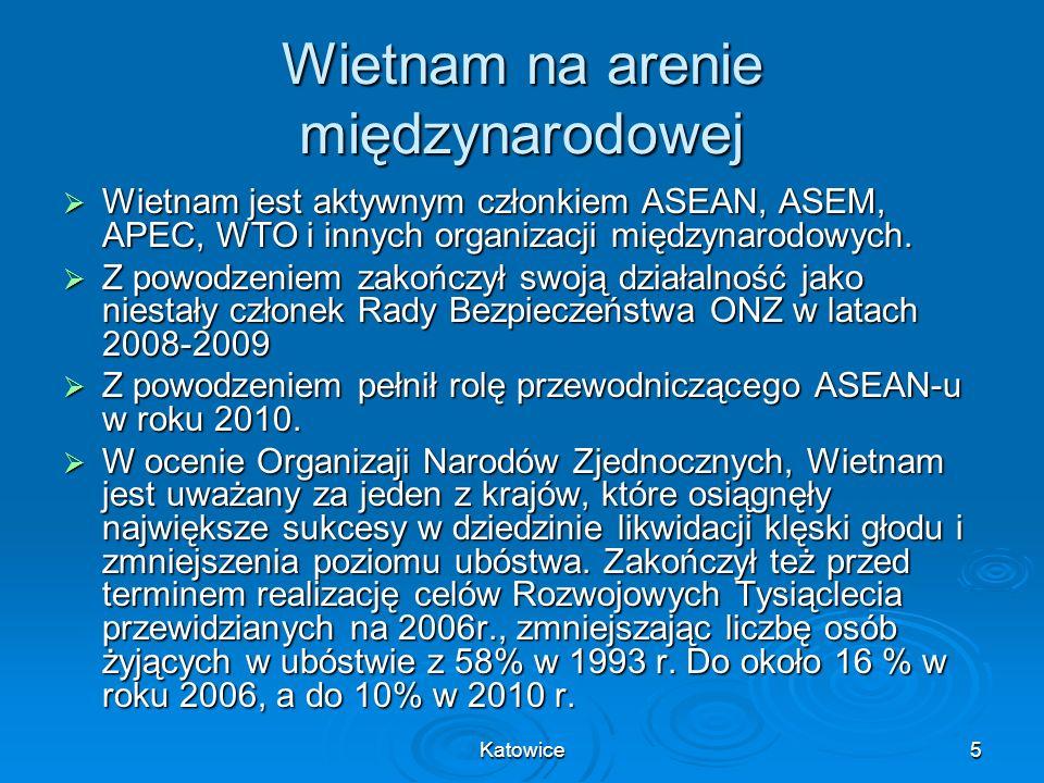 Katowice5 Wietnam na arenie międzynarodowej Wietnam jest aktywnym członkiem ASEAN, ASEM, APEC, WTO i innych organizacji międzynarodowych. Wietnam jest