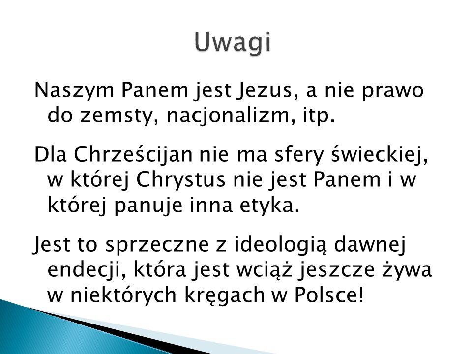 Naszym Panem jest Jezus, a nie prawo do zemsty, nacjonalizm, itp. Dla Chrześcijan nie ma sfery świeckiej, w której Chrystus nie jest Panem i w której