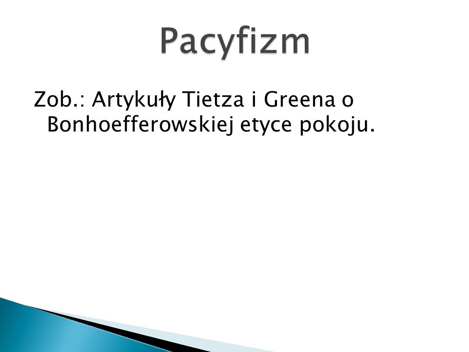 Zob.: Artykuły Tietza i Greena o Bonhoefferowskiej etyce pokoju.