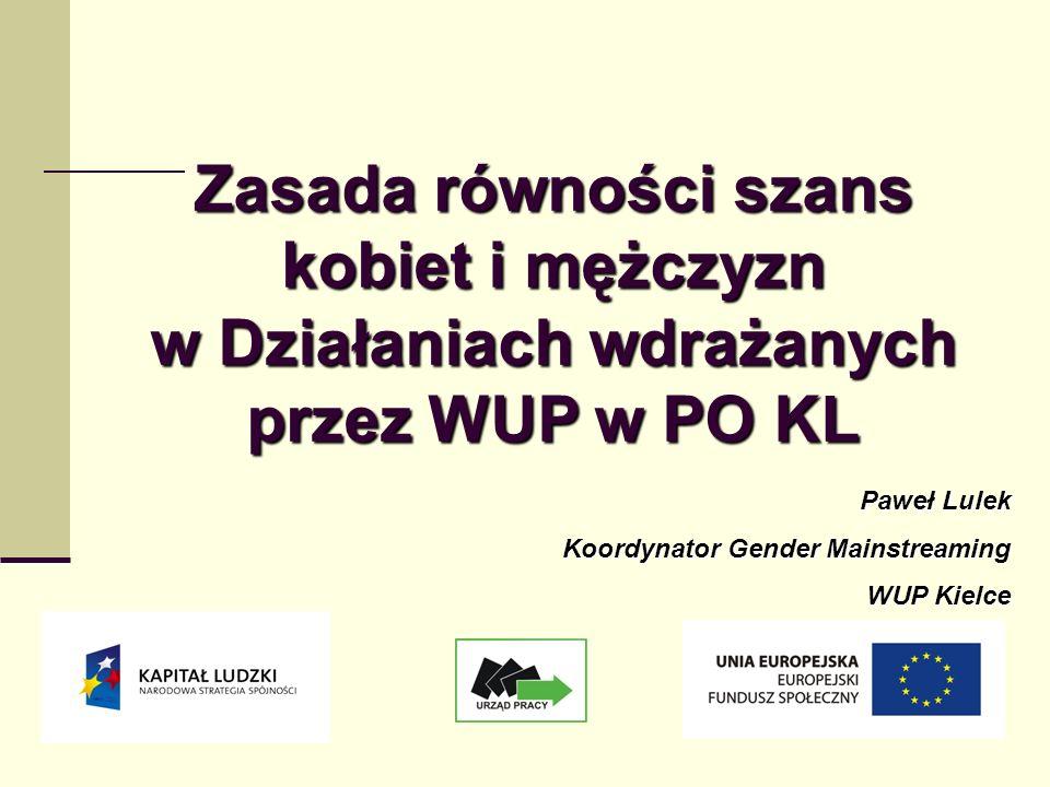 1 Zasada równości szans kobiet i mężczyzn w Działaniach wdrażanych przez WUP w PO KL Paweł Lulek Koordynator Gender Mainstreaming WUP Kielce