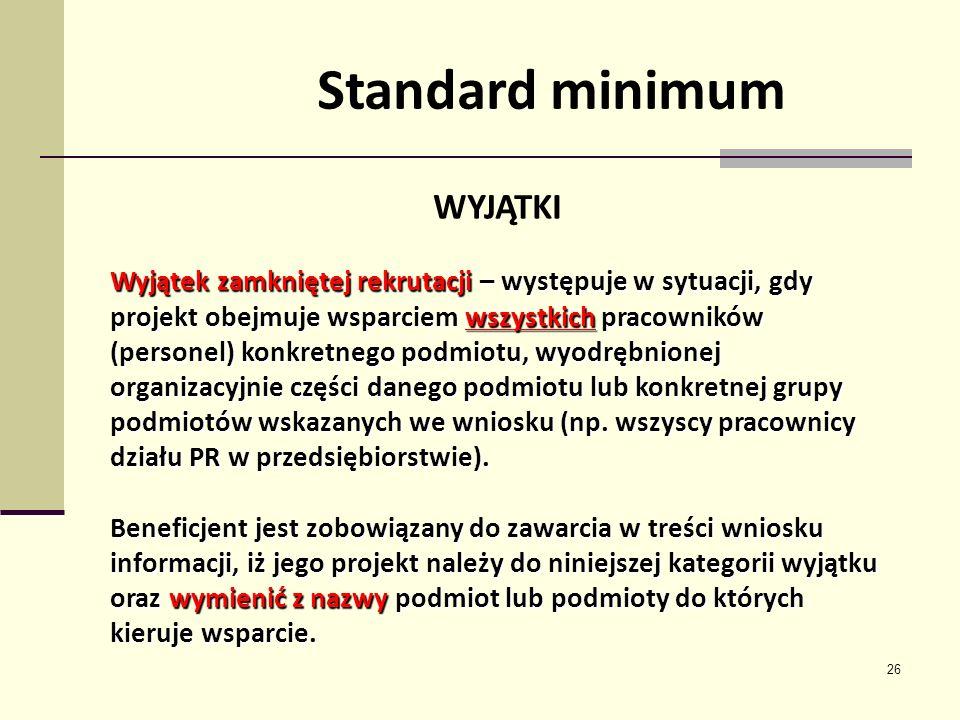 26 Standard minimum WYJĄTKI Wyjątek zamkniętej rekrutacji – występuje w sytuacji, gdy projekt obejmuje wsparciem wszystkich pracowników (personel) kon
