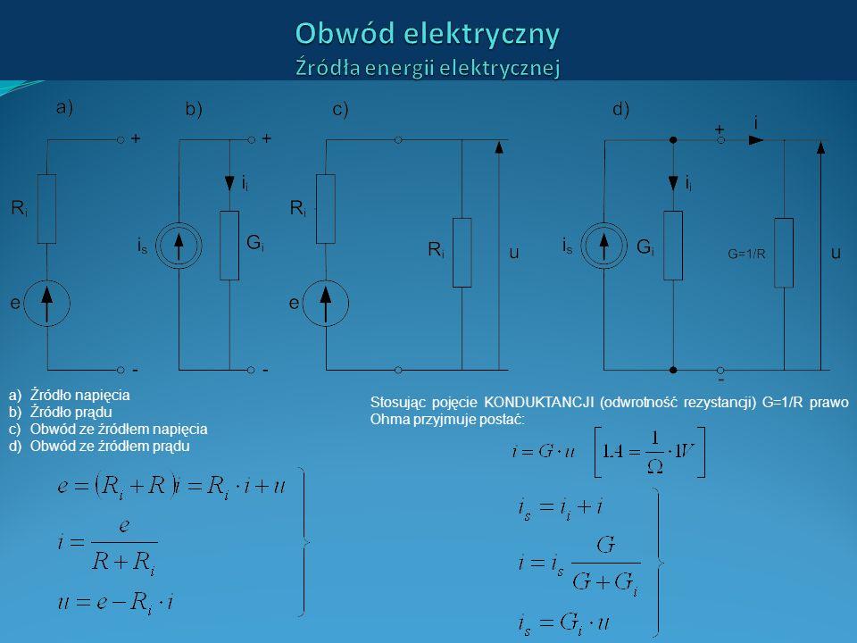 Stosując pojęcie KONDUKTANCJI (odwrotność rezystancji) G=1/R prawo Ohma przyjmuje postać: a)Źródło napięcia b)Źródło prądu c)Obwód ze źródłem napięcia