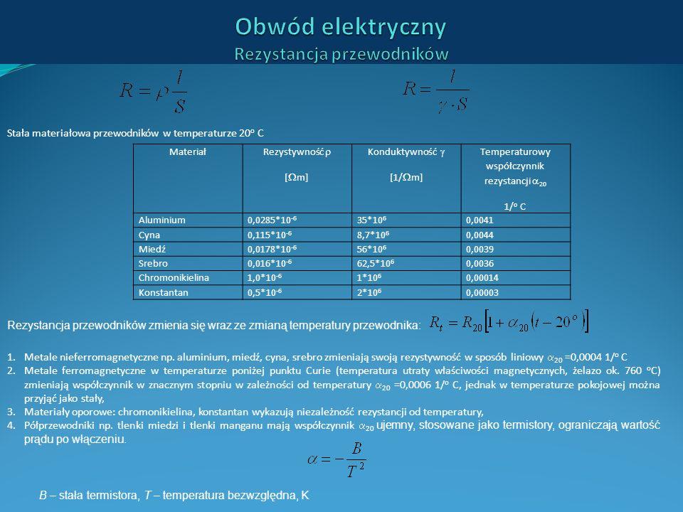 Rezystancja przewodników zmienia się wraz ze zmianą temperatury przewodnika: Materiał Rezystywność [ m] Konduktywność [1/ m] Temperaturowy współczynni