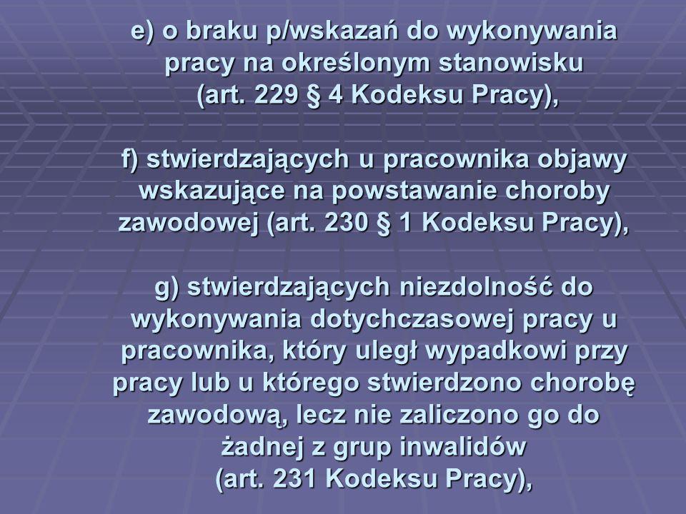e) o braku p/wskazań do wykonywania pracy na określonym stanowisku (art. 229 § 4 Kodeksu Pracy), f) stwierdzających u pracownika objawy wskazujące na