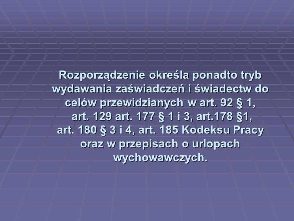 Rozporządzenie określa ponadto tryb wydawania zaświadczeń i świadectw do celów przewidzianych w art. 92 § 1, art. 129 art. 177 § 1 i 3, art.178 §1, ar