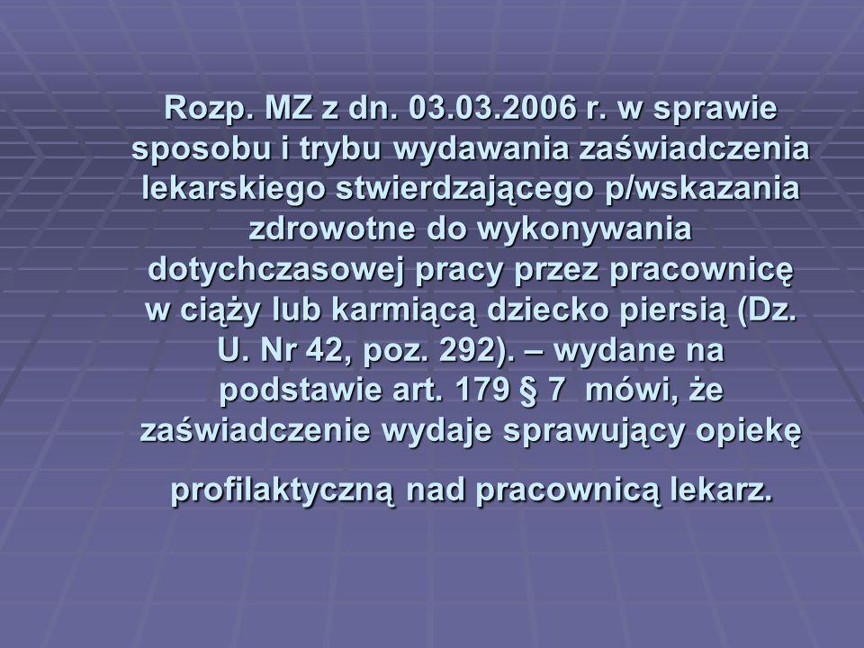 Rozp. MZ z dn. 03.03.2006 r. w sprawie sposobu i trybu wydawania zaświadczenia lekarskiego stwierdzającego p/wskazania zdrowotne do wykonywania dotych